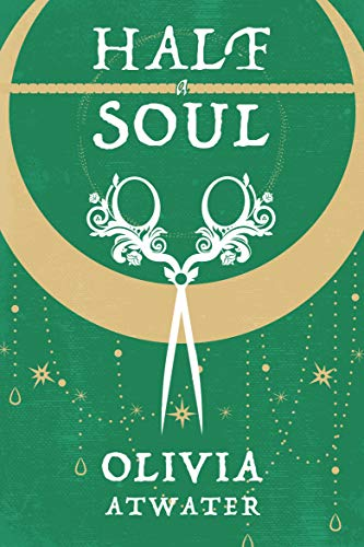 Book Review: Half A Soul by Olivia Atwater